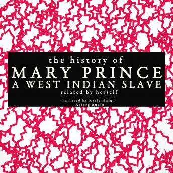 The history of Mary Prince, a West Indian slave; related by herself