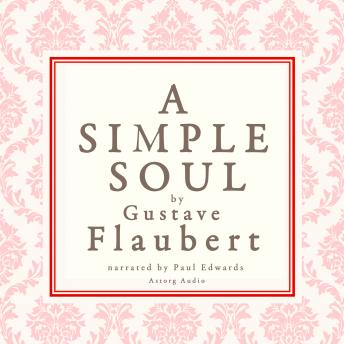 A simple soul, a french short story by Flaubert, Gustave Flaubert