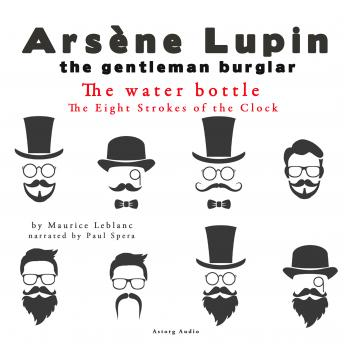 The water bottle, The Eight Strokes of the Clock,  The adventures of Arsène Lupin