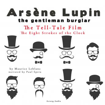 The Tell-Tale Film, The Eight Strokes of the Clock,  The adventures of Arsène Lupin