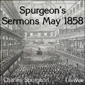Download Spurgeon's Sermons May 1858 by Charles Haddon Spurgeon