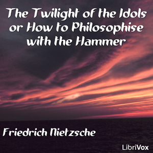 Download Twilight of the Idols by Friedrich Wilhelm Nietzsche