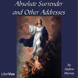 Absolute Surrender and Other Addresses, Andrew Murray