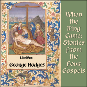 When the King Came: Stories from the Four Gospels, George Hodges