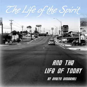 Life of the Spirit and the Life of Today, Audio book by Evelyn Underhill
