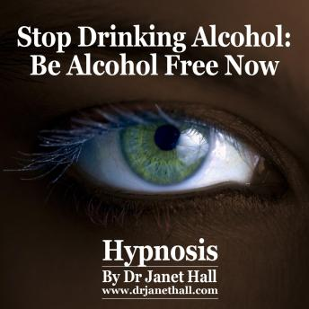 Stop Drinking Alcohol, Dr. Janet Hall