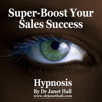 Super-Boost Your Sales Success, Dr. Janet Hall
