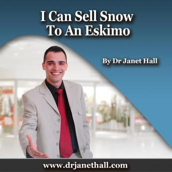 I Can Sell Snow to an Eskimo, Dr. Janet Hall