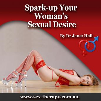 How to Spark Up Your Woman's Sexual Desire, Dr. Janet Hall