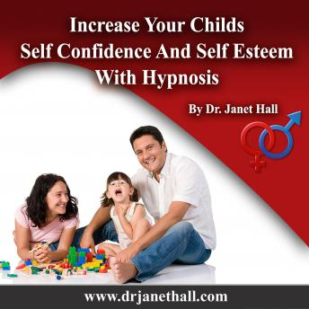 Increase Your Child's Self Confidence and Self Esteem, Dr. Janet Hall