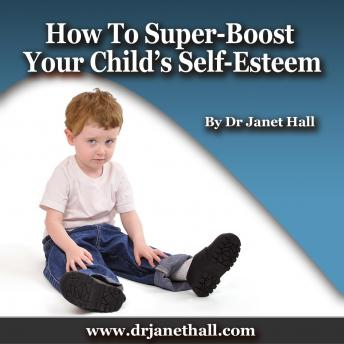 How to Super-Boost Your Child's Self-Esteem, Dr. Janet Hall