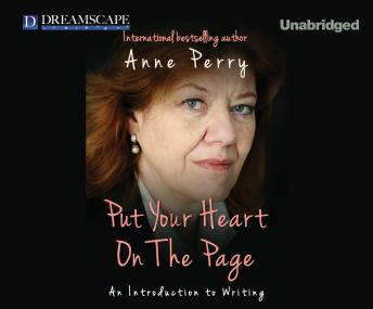 Put Your Heart on the Page: An Introduction To Writing, Anne Perry