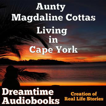 Aunty Magdaline Cottas Living in Cape York, Dreamtime Audio Books