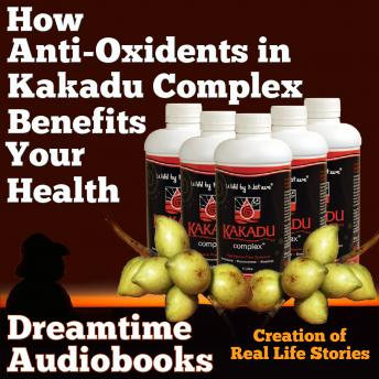 How Anti-oxidents in Kakadu Complex Benefits Your Health, Dreamtime Audio Books