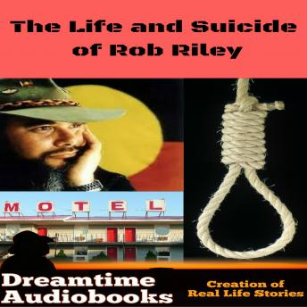 Life and Suicide of Rob Riley, Dreamtime Audio Books