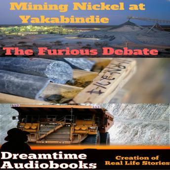 Download Mining Nickel at Yakabindie - the furious debate by Dreamtime Audio Books