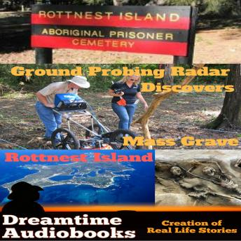 Download Rottnest Island Mass Grave - ground probing radar by Dreamtime Audio Books