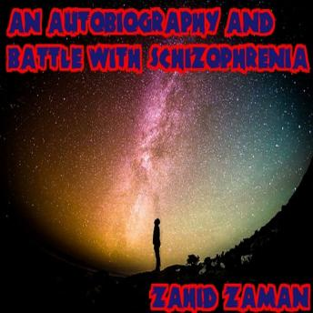 My Story: An Autobiography and Battle with Schizophrenia