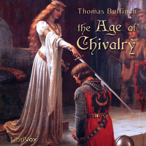 Age of Chivalry, or Legends of King Arthur, Thomas Bulfinch