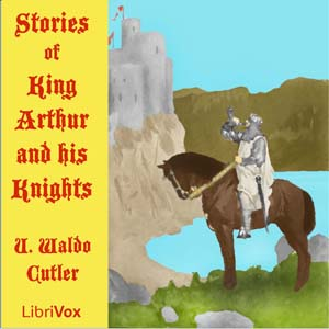 Stories of King Arthur and His Knights, U. Waldo Cutler