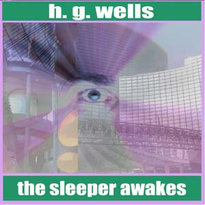 Sleeper Awakes, H. G. Wells