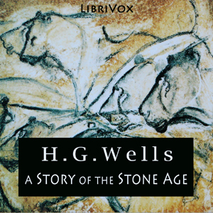 Story of the Stone Age, H. G. Wells