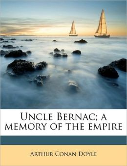 Uncle Bernac: A Memory of the Empire, Sir Arthur Conan Doyle