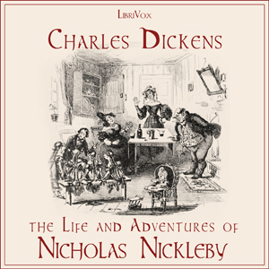 Life and Adventures of Nicholas Nickleby, Charles Dickens