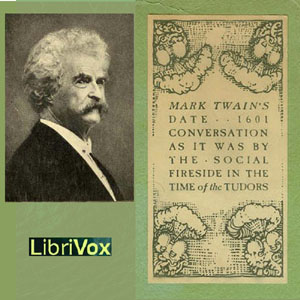 Download 1601: Conversation, as it was by the Social Fireside, in the Time of the Tudors by Mark Twain