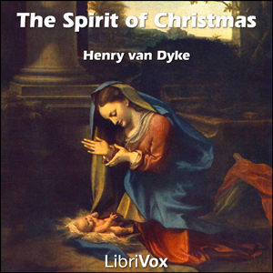 Spirit of Christmas, Henry Van Dyke