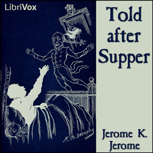 Told After Supper, Jerome K. Jerome