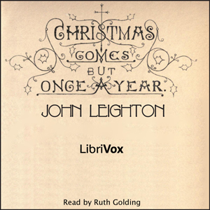 Christmas Comes but Once a Year, John Leighton