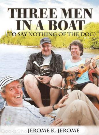 Three Men in a Boat (To Say Nothing of the Dog), Jerome K. Jerome