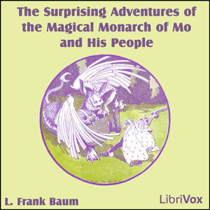 Surprising Adventures of the Magical Monarch of Mo and His People, L. Frank Baum
