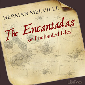 Encantadas or Enchanted Isles, Herman Melville