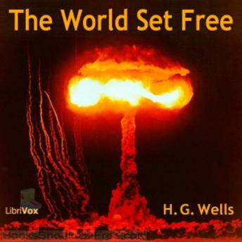 World Set Free, Audio book by H. G. Wells