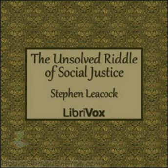 Unsolved Riddle of Social Justice, Stephen Leacock