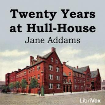 Twenty Years at Hull-House, Jane Addams