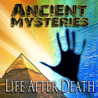 Ancient Mysteries: Life After Death, Various Authors
