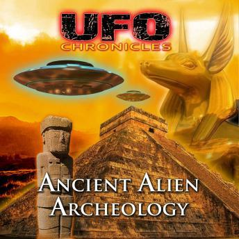 UFO Chronicles - Ancient Alien Archeology