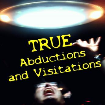 True Abductions and Visitations, Various Authors