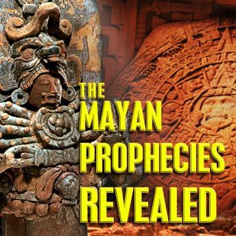 Mayan Prophecies Revealed, Various Authors