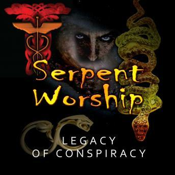 Serpent Worship: Legacy of Conspiracy, Various Authors