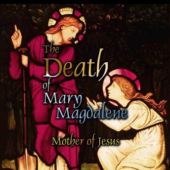 Download Death of Mary Magdalene: Mother of Jesus by Various Authors