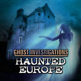 Ghost Investigations: Haunted Europe