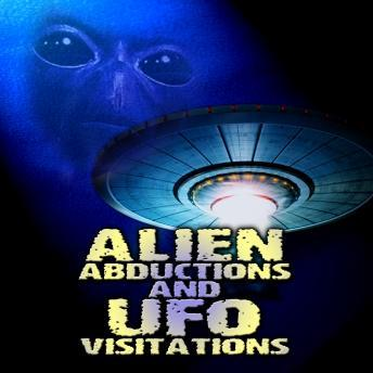 Alien Abductions and UFO Visitations