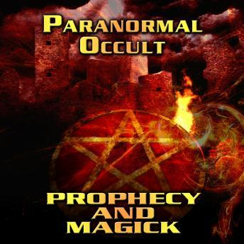Paranormal Occult: Prophecy and Magick, Various Authors