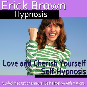 Love and Cherish Yourself Self-Hypnosis: More Self-Worth & Feel Good About Yourself, Guided Meditation, Self Hypnosis, Binaural Beats, Erick Brown Hypnosis