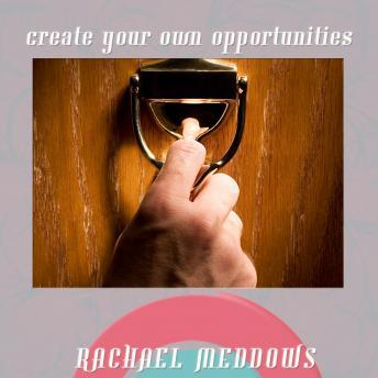 Create Your Own Opportunities Hypnosis: Achieve Success & Motivate Yourself, Guided Meditation, Positive Affirmations, Rachael Meddows