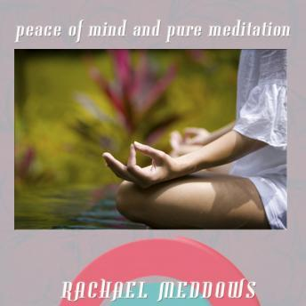 Peace of Mind & Pure Meditation Hypnosis: Deep Relaxation & Zen, Guided Meditation, Positive Affirmations, Solfeggio Tones, Rachael Meddows